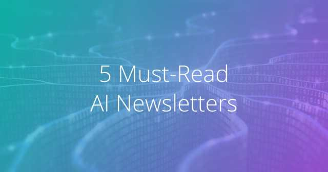 Udacity - 5 Must Read AI Newsletters