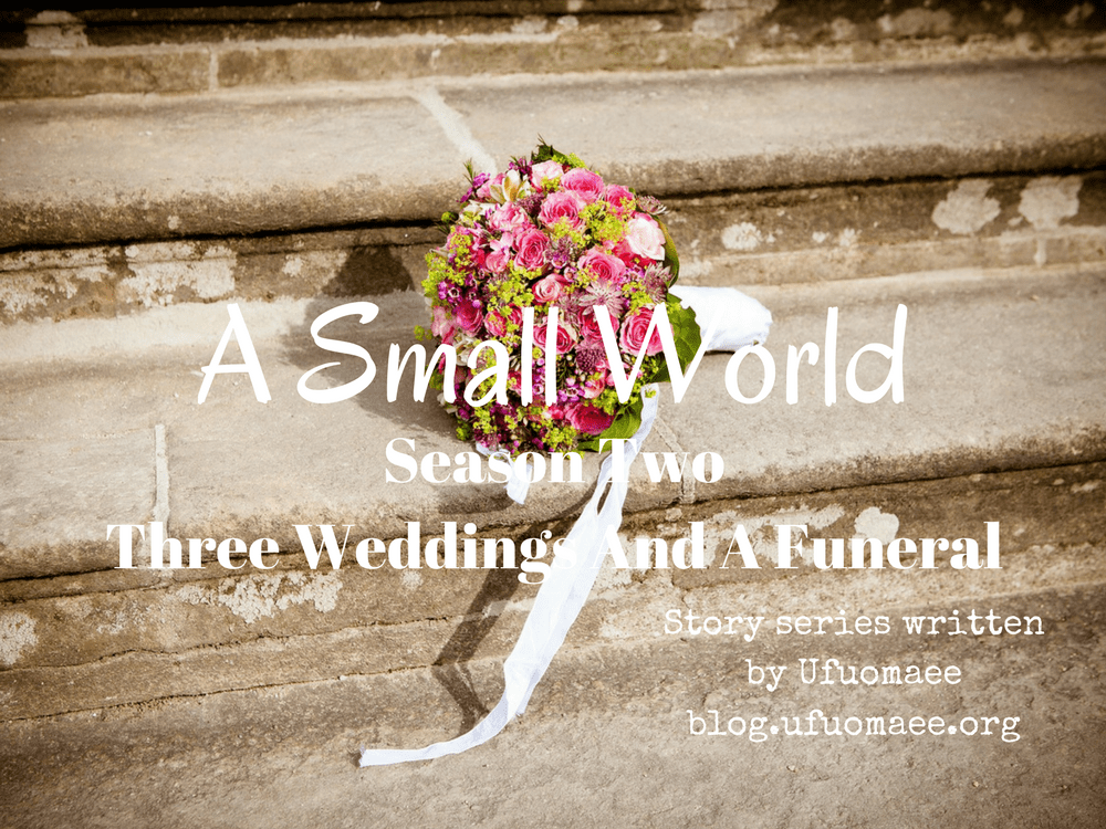 A Small World: Season Two - Three Weddings And A Funeral (Season Finale)