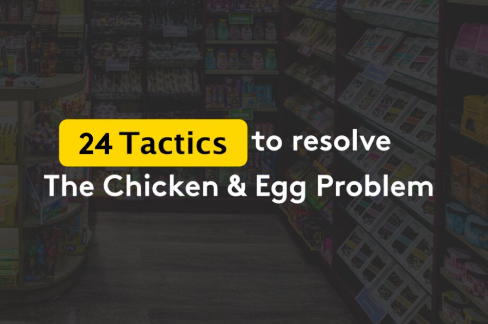 24 Tactics used by Big Startups. How to solve The Chicken and Egg Problem?