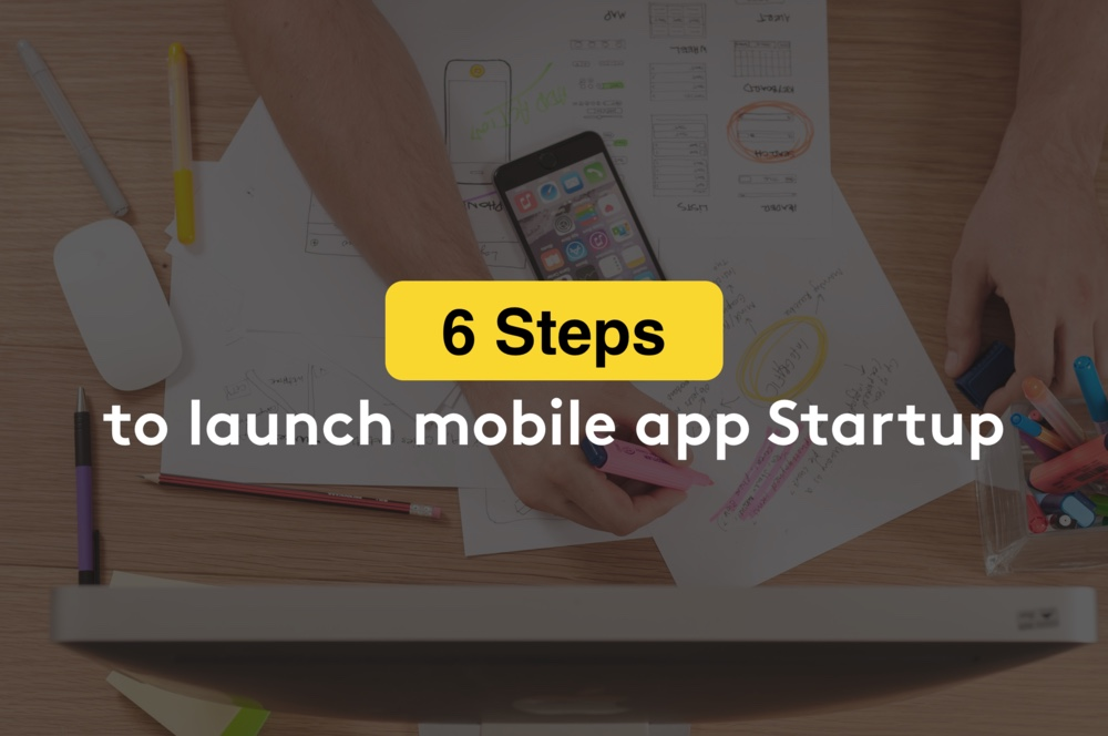 6 steps to launch mobile app startup