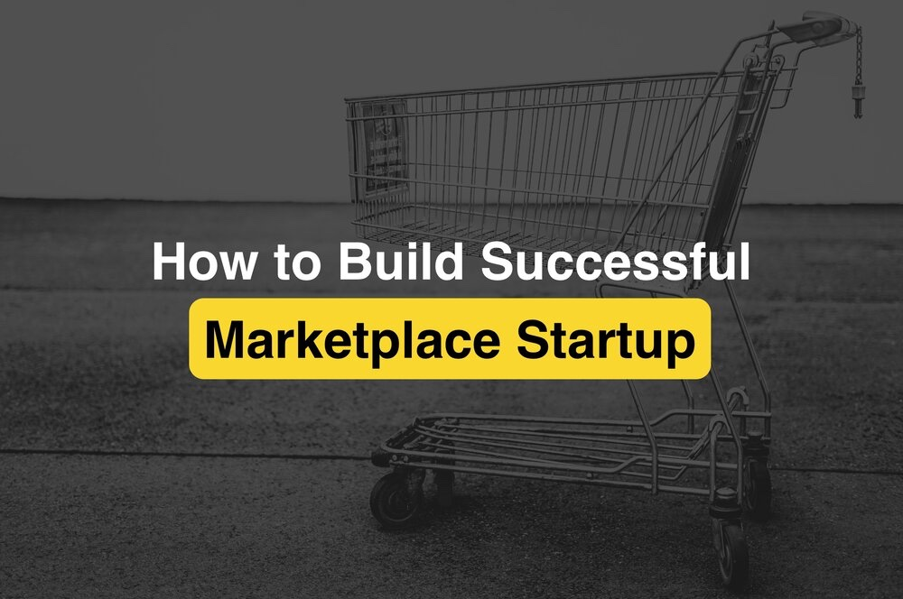 How to Build Successful Marketplace Startup in 2021
