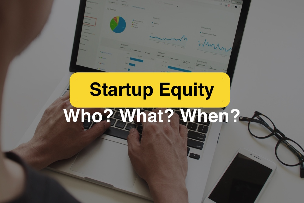 Startup Equity. Who? What? When? Why?
