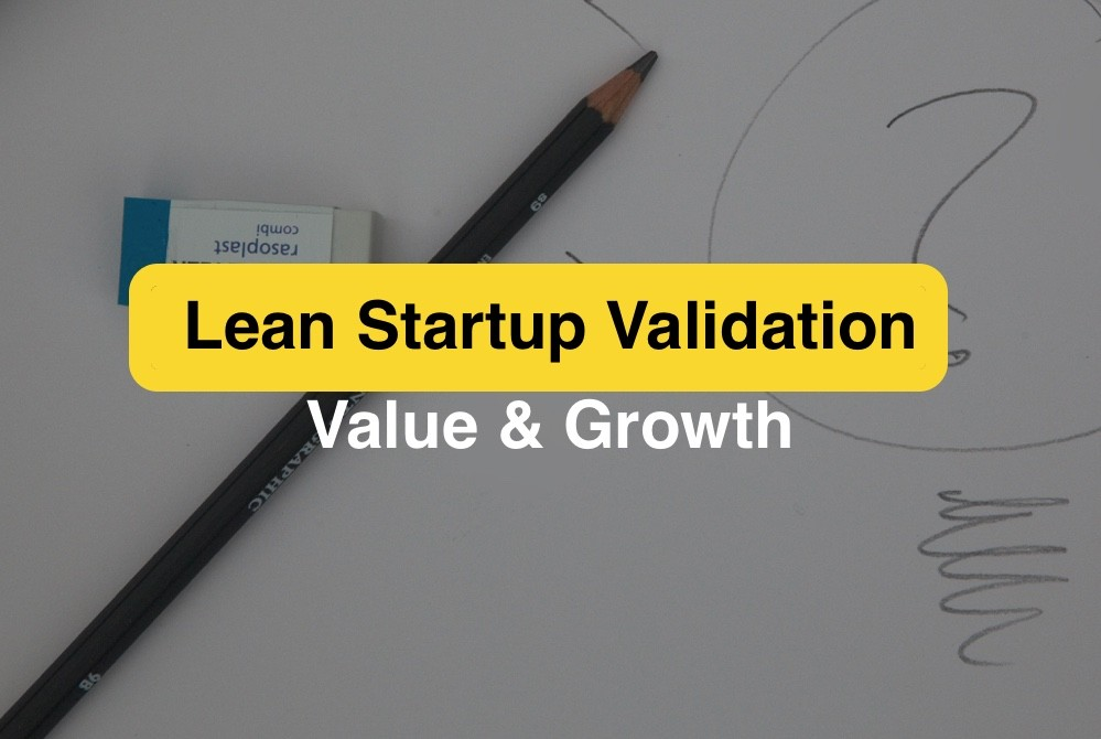 Lean Startup Validation. Growth Hypothesis & Value Hypothesis