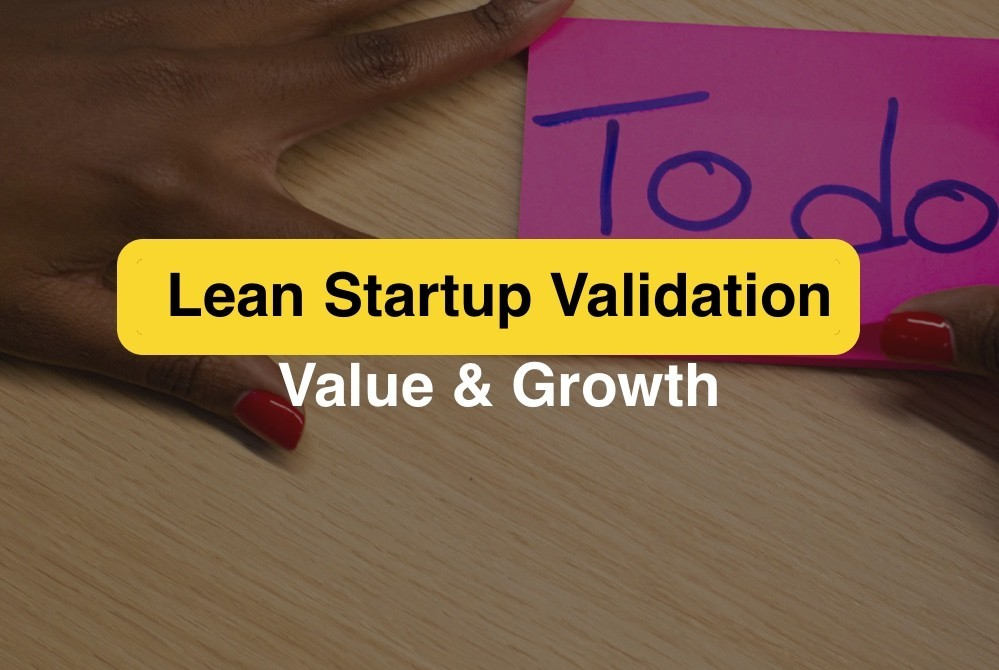 Lean Startup Validation value & growth
