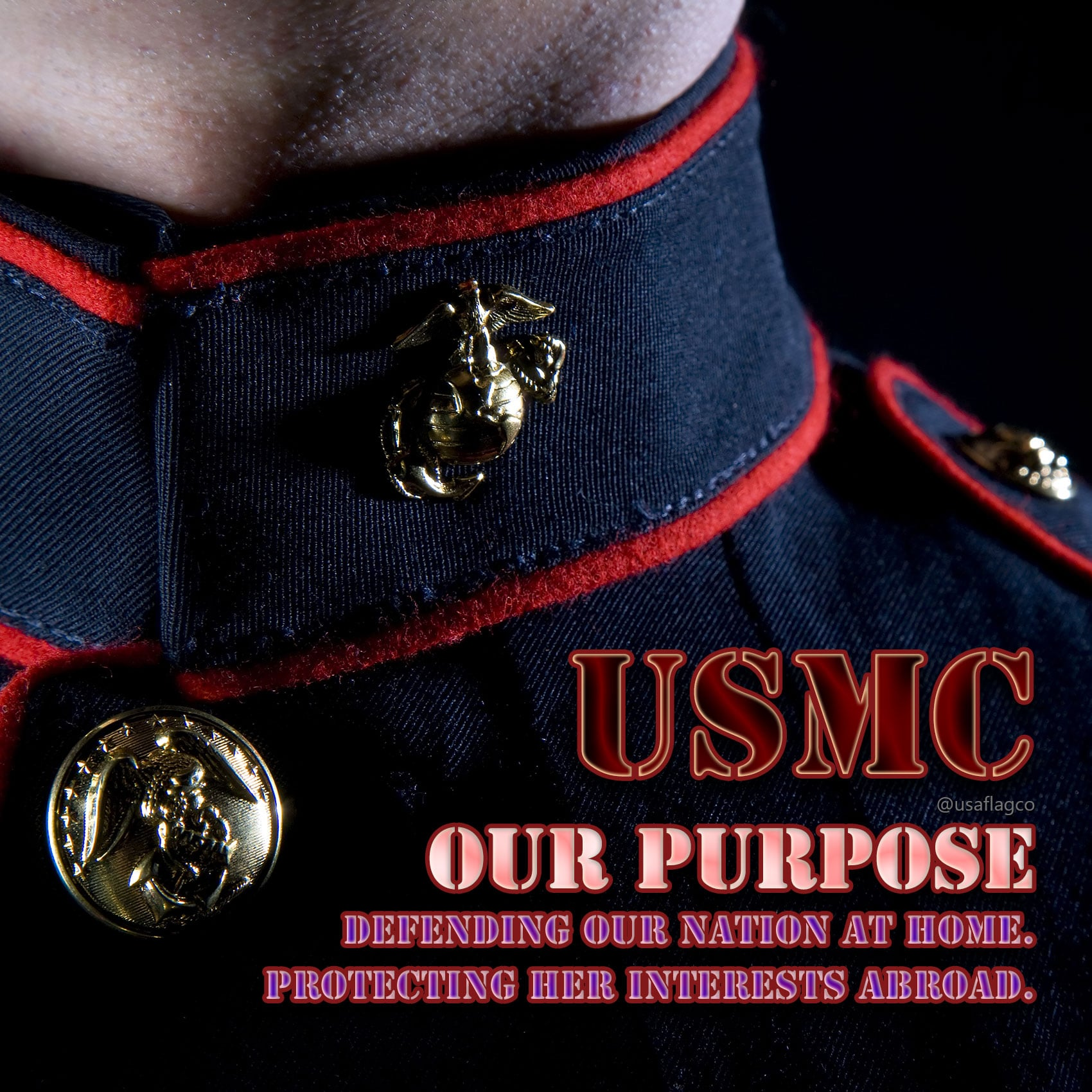 USMC: Our Purpose - Defending our nation at home. Protecting her interests abroad.
