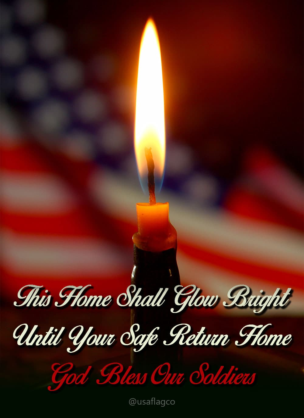 This Home Shall Glow Bright Until Your Safe Return Home... God Bless Our Soldiers.