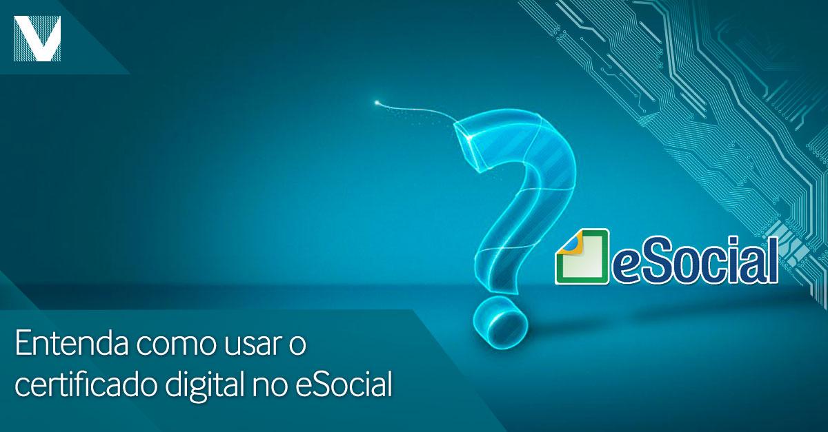 20150702+entenda+como+usar+o+certificado+digital+no+esocial+Facebook+Valid