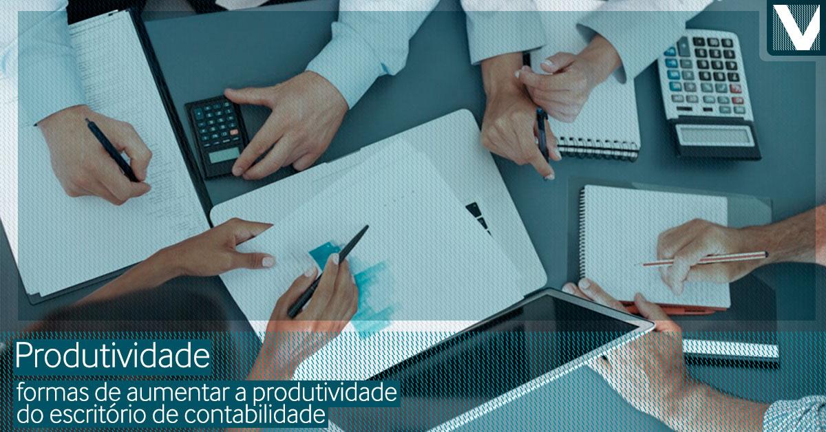 Seu escritório de contabilidade poderia ser mais produtivo? Confira nossas dicas e melhore a situação da sua equipe!