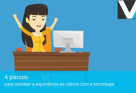 4 passos para otimizar a experiência do cliente com a tecnologia