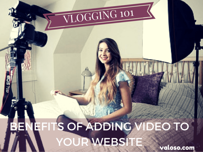 Vlogging 101- Benefits Of Adding Video To Your Website