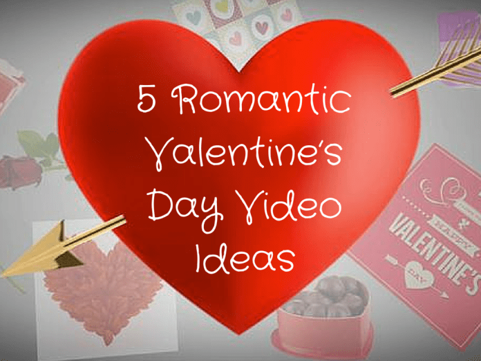 5 Romantic Valentines Day Video Ideas