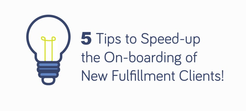 5 Tips to Speed-up the On-boarding of New Fulfillment Clients!