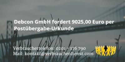 Beitragsbild: Debcon GmbH fordert 9025,00 Euro per Postübergabe-Urkunde