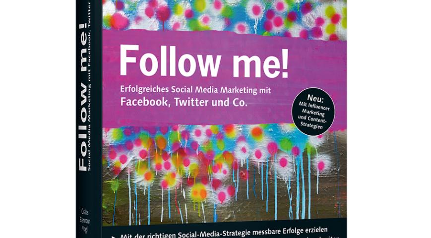 Follow me! Das Nachschlagewerk zum Thema Social Media Marketing im deutschsprachigen Raum erscheint mittlerweile in der 4. Auflage.
