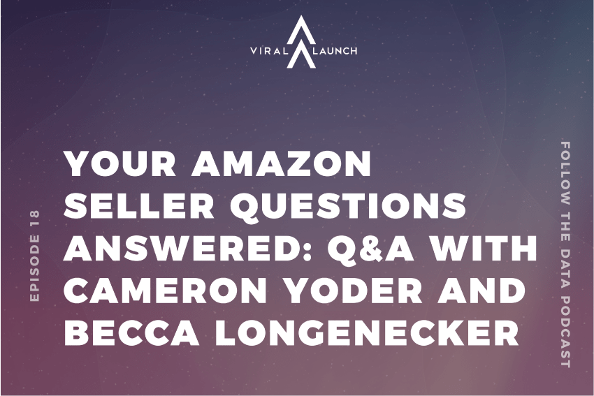 Your Amazon Seller Questions: Q&A with Cameron Yoder and Becca Longenecker (Follow the Data Ep. 18)