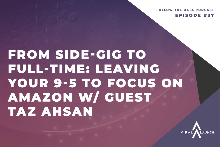 From Side-Gig to Full-Time: Leaving Your 9-5 to Focus on Amazon w/ Guest Taz Ahsan