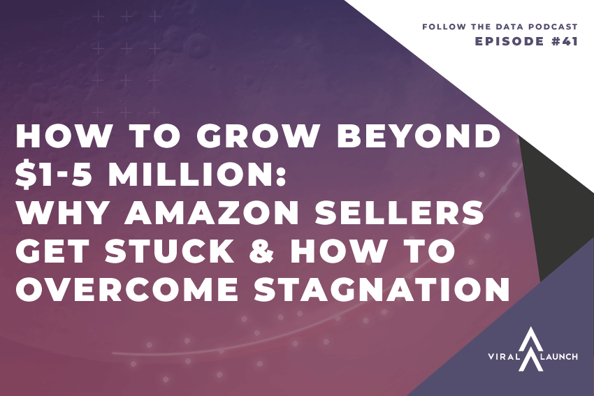How To Grow Beyond $1-5 Million: Why Amazon Sellers Get Stuck & How To Overcome Stagnation