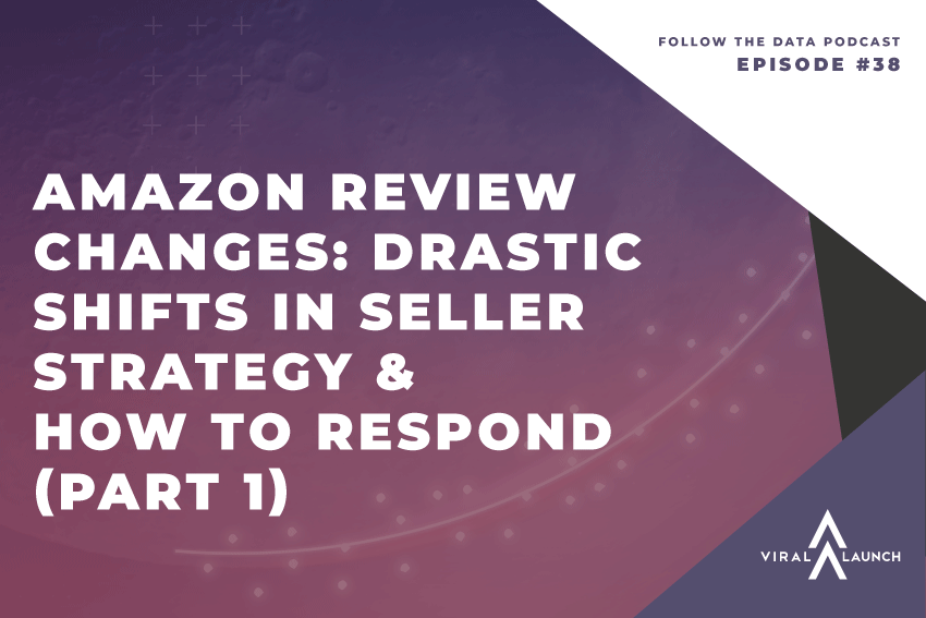 Amazon Review Changes: Drastic Shifts In Seller Strategy & How To Respond (Part 1)