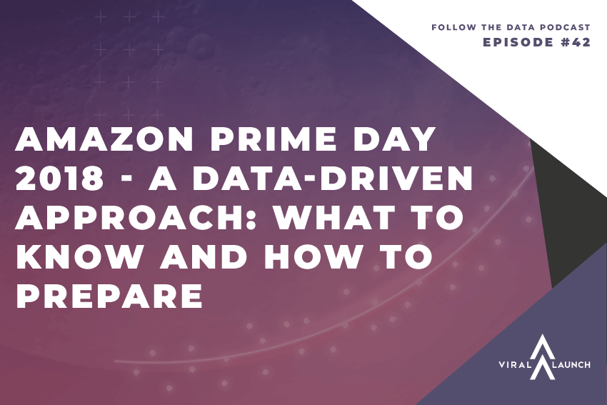 Amazon Prime Day 2018 – A Data-Driven Approach: What To Know and How To Prepare