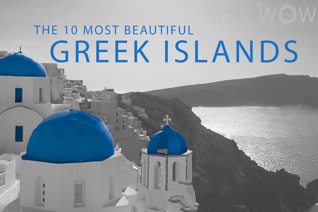 The 10 Most Beautiful Greek Islands The 10 Most Beautiful Greek Islands