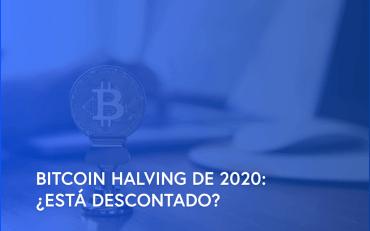 El halving de Bitcoin que sucederá en mayo 2020, ¿está priced-in o no ha sido descontado de su precio?