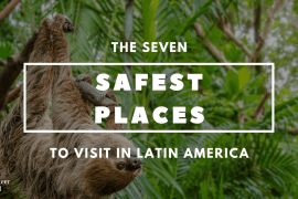 The Safest Places in Latin America The 7 Safest Places to visit in Latin America