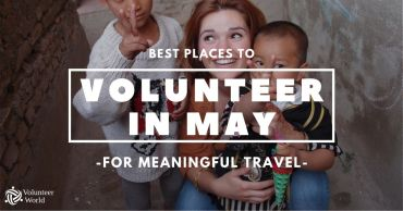 13 Best Places to Volunteer Abroad in May [Updated 2021]