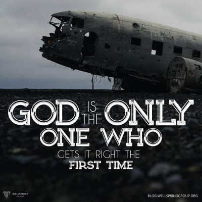 God is the only one who gets it right the first time | Wellspring group Blog