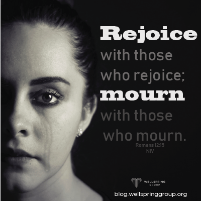 Rejoicing and Mourning | Wellspring Group Blog