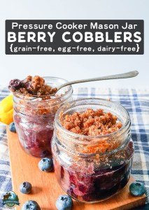 Pressure Cooker Mason Jar Berry Cobblers | These easy Pressure Cooker Mason Jar Berry Cobblers tick all the boxes! They're small, allow you to plan ahead, work in an electric pressure cooker, and cooking them won't heat up your kitchen! And they're allergy-friendly! So get those berries before they're gone! | WildernessFamilyNaturals.com