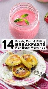 14 Fresh, Fun, & Filling Breakfasts For Busy Mornings