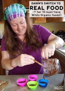 Dawn's Switch To Real Food (+ her 10 must-have Wildly Organic foods!)