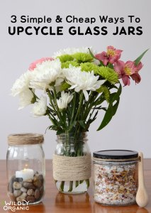 3 Simple & Cheap Ways To Upcycle Glass Jars