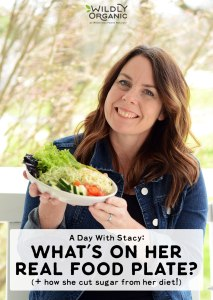 A Day With Stacy: What's On Her Real Food Plate? (+ how she cut sugar from her diet!)