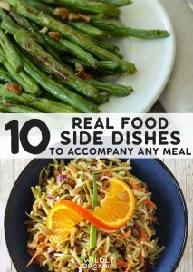 10 Real Food Side Dishes To Accompany Any Meal