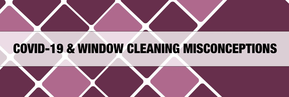 Window Cleaning Misconceptions During COVID19