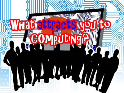 What attracts you to computing