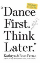 Dance First, Think Later by Kathryn and Ross Petras