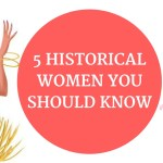 5 Historical Women You Should Know