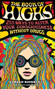 Book of Highs 255 Ways to Alter Your Consciousness without Drugs