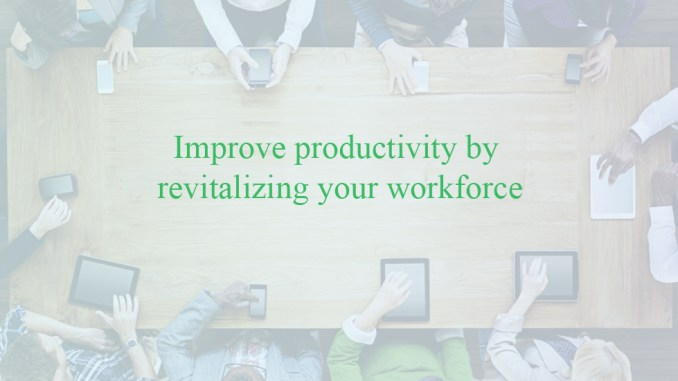 Improve productivity by revitalizing your workforce