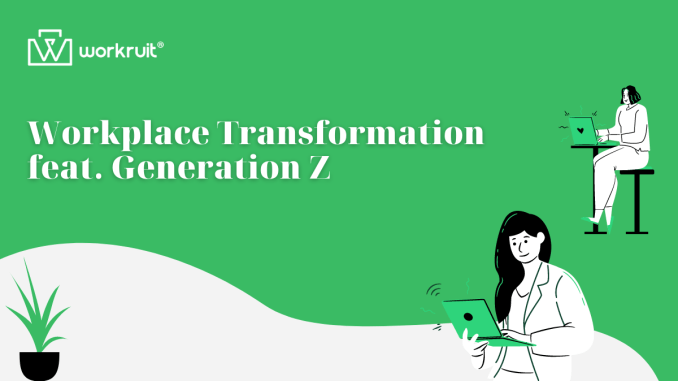 Work place transformation by Generation Z - tips for recruiters