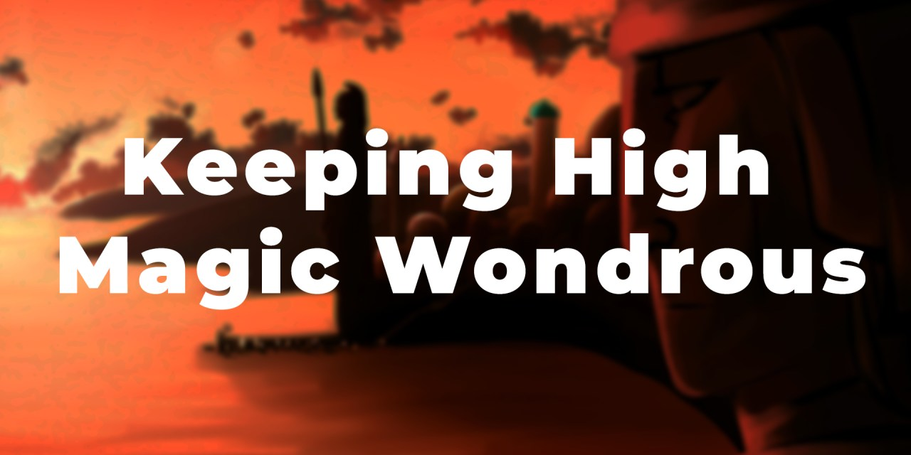 Keeping High Fantasy Magic Wondrous in Tabletop RPG Games