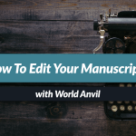 How to edit your novel with World Anvil