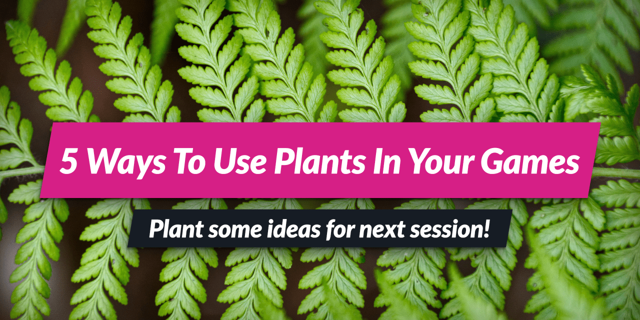 5 DM Tips for fantasy plants or magical plants!