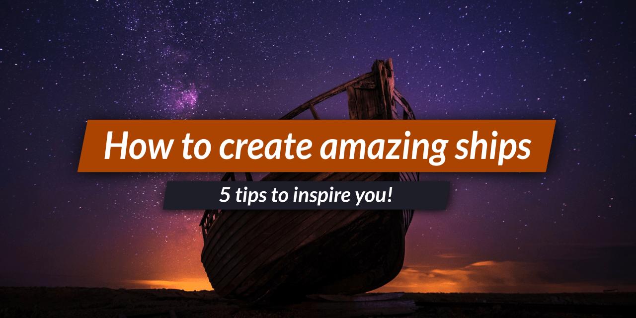 5 tips for worldbuilding a fantasy ship or spaceship!