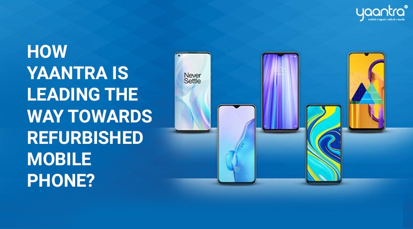 How Yaantra is Leading the Way Towards Refurbished Mobile Phones?