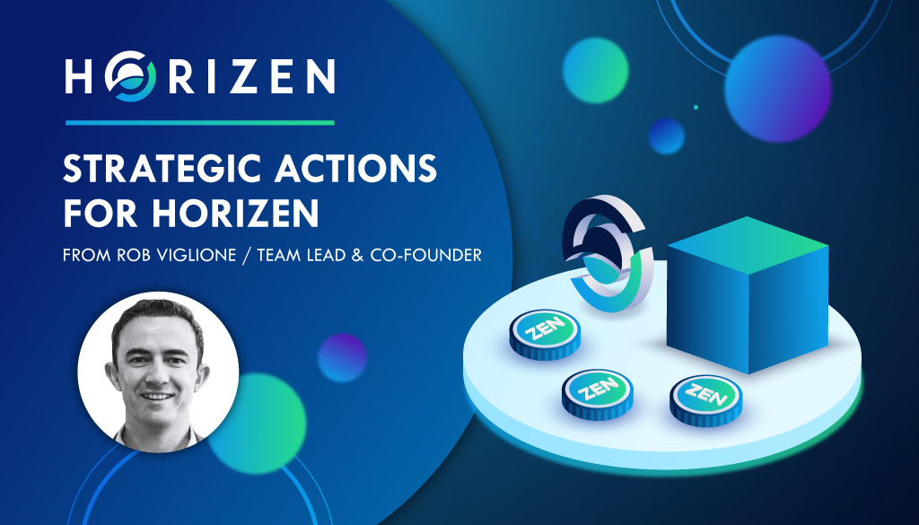 Strategic Actions for Horizen, from Team Lead and Co-founder - Rob Viglione