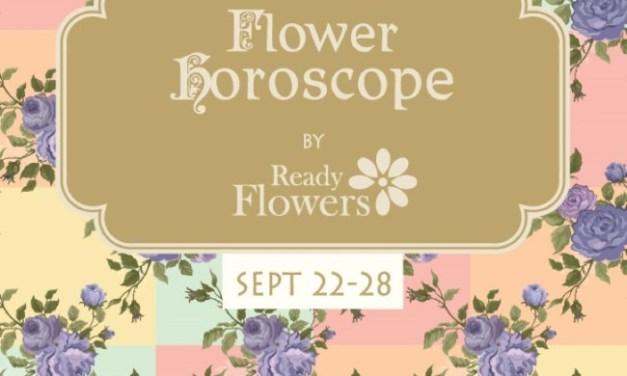 Flower Horoscopes  – SEPT 22 – 28