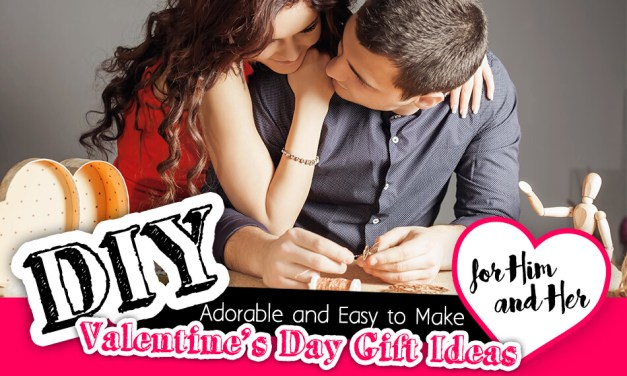 Adorable and Easy to Make DIY Valentine's Day Gift Ideas for Him and Her